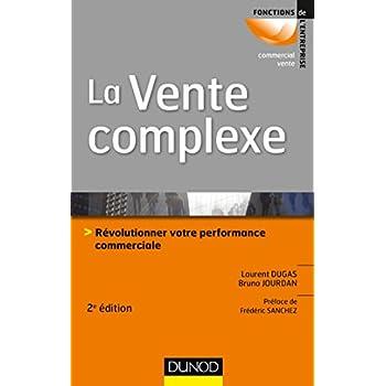 La vente complexe - 2e éd. - Révolutionner votre performance commerciale