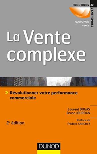 La vente complexe - 2e éd. - Révolutionner votre performance commerciale par Laurent Dugas