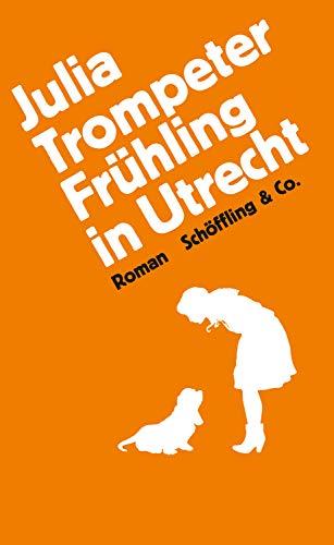 Buchseite und Rezensionen zu 'Frühling in Utrecht: Roman' von Julia Trompeter