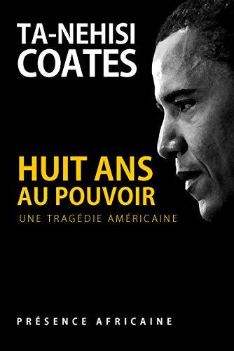 Huit ans au pouvoir par Ta-Nehisi COATES