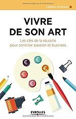 Vivre de son art - Les clés de la réussite pour concilier passion et business. de Laurence Bourgeois
