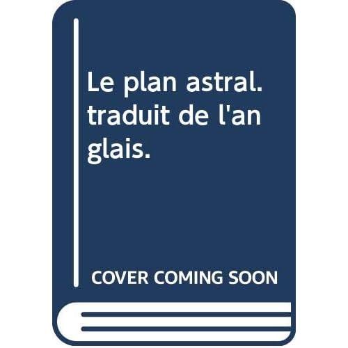 Le plan astral. traduit de l'anglais.