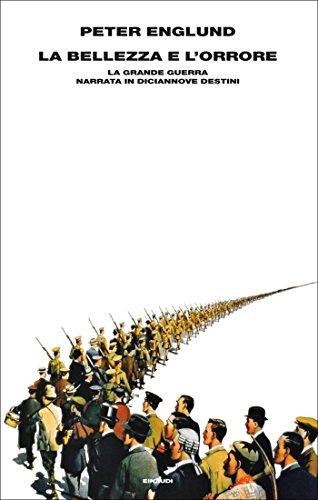 La bellezza e l'orrore: La Grande Guerra narrata in diciannove destini (Supercoralli) di Peter Englund