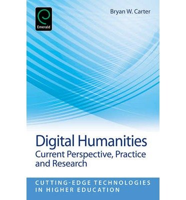 [( Digital Humanities: Current Perspective, Practices, and Research (Cutting-Edge Technologies in Higher Education #07) By Carter, Bryan W ( Author ) Paperback Nov - 2013)] Paperback