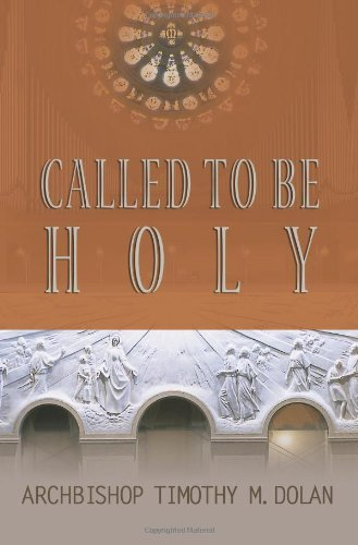 called-to-be-holy-by-archbishop-of-new-york-timothy-m-dolan-cardinal-2005-03-01