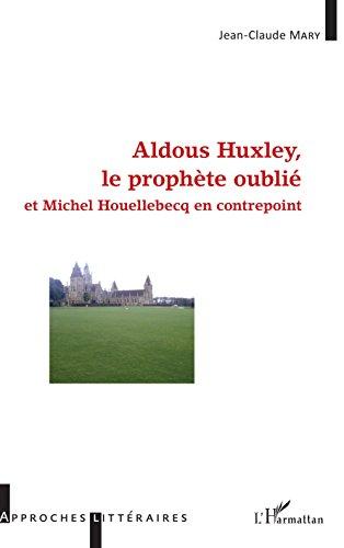 Aldous Huxley, le prophte oubli: et Michel Houellebecq en contrepoint