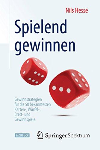 Spielend gewinnen: Gewinnstrategien für die 50 bekanntesten Karten-, Würfel-, Brett- und Gewinnspiele (Kindle Gewinnspiel)