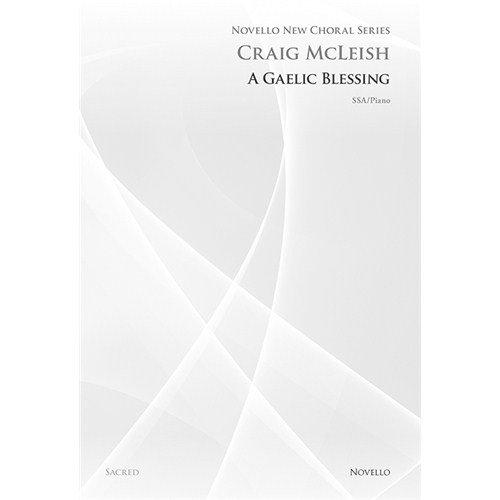 Craig McLeish: A Gaelic Blessing (Moderner New Choral Series). For Chor SSA, Begleitung von Klavier