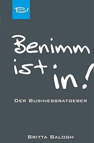 Benimm ist in!: Der Businessratgeber