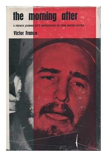The Morning After; a French Journalist\'s Impressions of Cuba under Castro. Translated by Ivan Kats and Philip Pendered