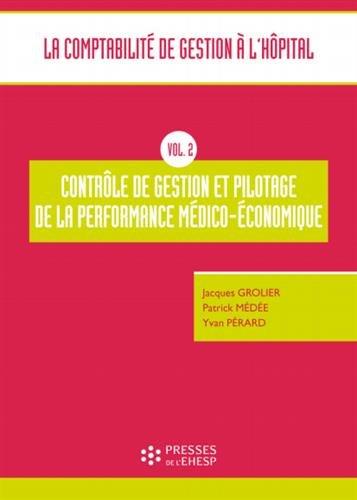 La comptabilit de gestion  l'hpital: Vol 2 - Contrle de gestion et pilotage de la performance mdico-conomique