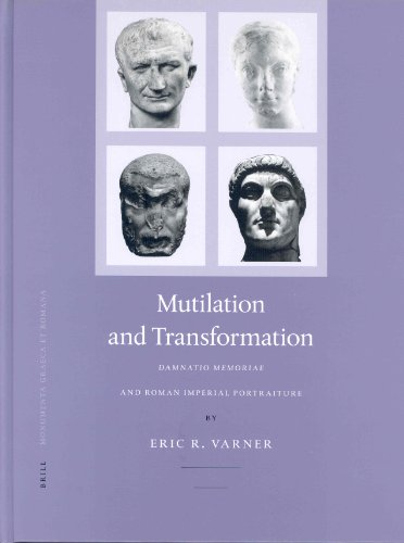 Mutilation and Transformation: Damnatio Memoriae and Roman Imperial Portraiture: No. 10 (Monumenta Graeca et Romana)