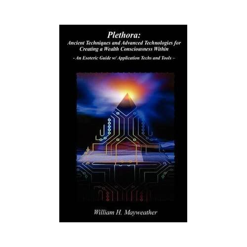 [(Plethora : Ancient Techniques and Advanced Technologies for Creating a Wealth Consciousness Within: - An Esoteric Guide W/ Applic)] [By (author) William Henry Mayweather] published on (May, 2012)