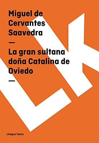 La gran sultana doña Catalina de Oviedo (Teatro) por Miguel de Cervantes Saavedra