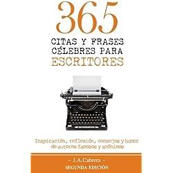 365 Citas y Frases Célebres para Escritores: Inspiración, reflexión, consejos y humor de autores famosos y anónimos
