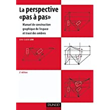 La perspective pas à pas: Manuel de construction graphique de l'espace et tracé des ombres