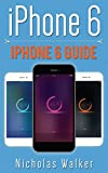 iPhone 6: iPhone 6 Guide (Apple Geek Book 2) (English Edition)