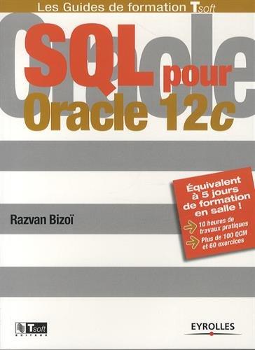 SQL pour Oracle 12c : Equivalent à 5 jours de formation en salle ! 10 heures de travaux pratiques, Plus de 100 QCM et exercices par Razvan Bizoï