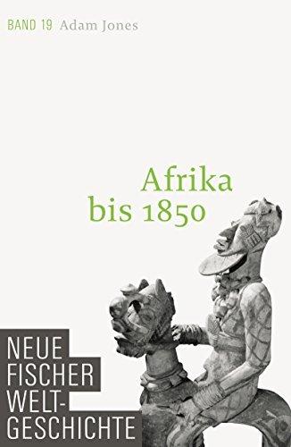 Neue Fischer Weltgeschichte. Band 19: Afrika bis 1850 by Adam Jones (2016-03-06)