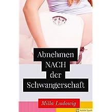 Abnehmen nach der Schwangerschaft: Gesund und Schlank durch die Stillzeit (Schwangerschaft/Diät 700)