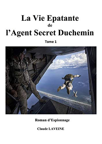 Couverture du livre La Vie Epatante de l'Agent Secret Duchemin - Tome 1 - Roman d'Espionnage