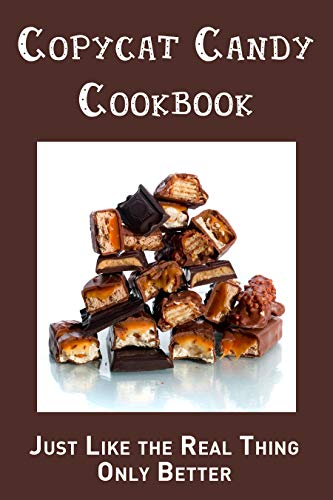 Copycat Candy Cookbook: Just Like the Real Thing, Only Better (English Edition)