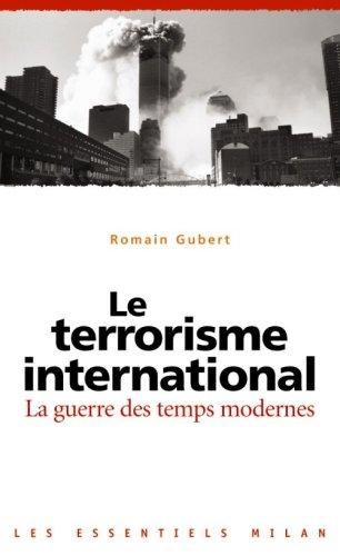 Le terrorisme international : La guerre des temps moderne par Romain Gubert