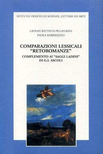 Comparazioni lessicali 'retoromanze'. Complemento ai saggi ladini di Graziadio Isaia Ascoli