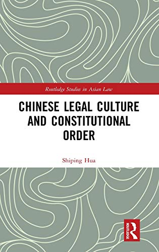 Chinese Legal Culture and Constitutional Order (Routledge Studies in Asian Law) Louisville University
