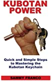Kubotan Power: Quick and Simple Steps to Mastering the Kubotan Keychain