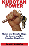 Kubotan Power: Quick and Simple Steps to Mastering the Kubotan Keychain (English Edition)