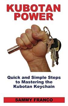 Kubotan Power: Quick and Simple Steps to Mastering the Kubotan Keychain (English Edition) par [Franco, Sammy]
