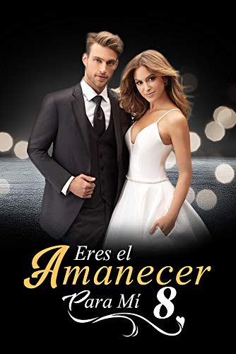 Eres el Amanecer para Mí 8 (Amanecer Junto a Ti) (Spanish Edition)
