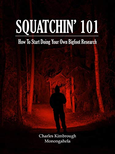 SQUATCHIN' 101: How To Start Doing Your Own Bigfoot Research (English Edition)