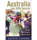[(Australia You Little* Beauty: Inside Test Cricket's Dream Team )] [Author: Justin Langer] [Dec-2010]