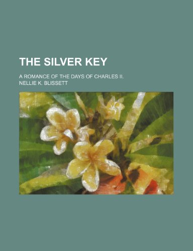 The Silver Key; A Romance of the Days of Charles Ii.