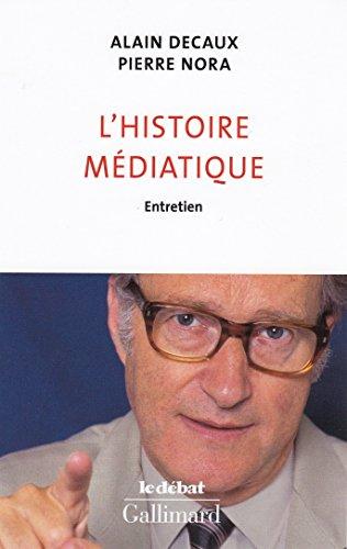 L'histoire médiatique : Entretien par Alain Decaux, Pierre Nora