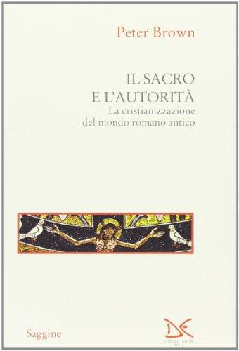 Il sacro e l'autorità. La cristianizzazione del mondo romano antico