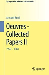 Oeuvres - Collected Papers II: 1959 - 1968 (Springer Collected Works in Mathematics) by Armand Borel (2014-11-21)