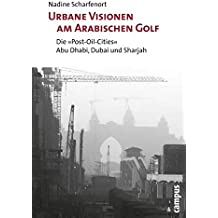 "Urbane Visionen am Arabischen Golf: Die ""Post-Oil-Cities"" Abu Dhabi, Dubai und Sharjah"