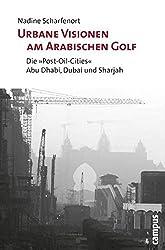 Urbane Visionen am Arabischen Golf: Die