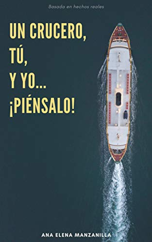 Un crucero, tú y yo... ¡piénsalo! por Ana Elena Manzanilla Toro