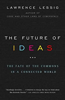 The Future of Ideas: The Fate of the Commons in a Connected World par [Lessig, Lawrence]