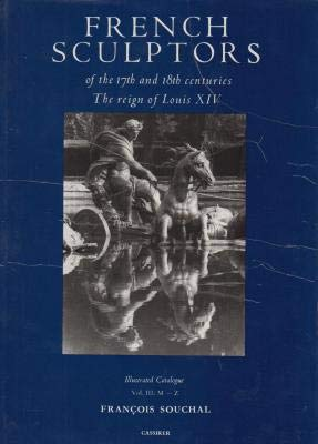 French Sculptors of the 17th and 18th Centuries: The Reign of Louis XIV Volume Iii, M-Z: The Reign of Louis XIV - Illustrated Catalogue