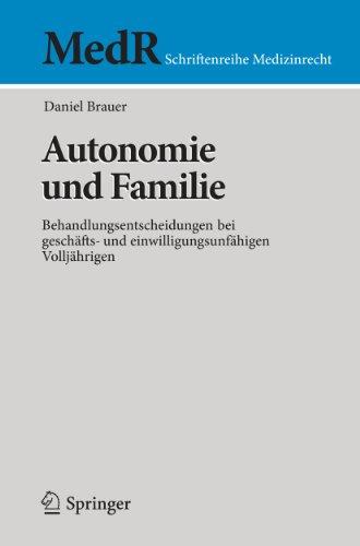 Autonomie und Familie: Behandlungsentscheidungen bei geschäfts- und einwilligungsunfähigen Volljährigen (MedR Schriftenreihe Medizinrecht)