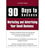 Telecharger Livres 90 Days to Success Marketing and Advertising Your Small Business Author Mark Hoxie Dec 2010 (PDF,EPUB,MOBI) gratuits en Francaise