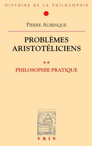 Problemes aristotéliciens. Philosophie pratique