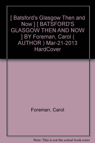 [ Batsford's Glasgow Then and Now ] [ BATSFORD'S GLASGOW THEN AND NOW ] BY Foreman, Carol ( AUTHOR ) Mar-21-2013 HardCover
