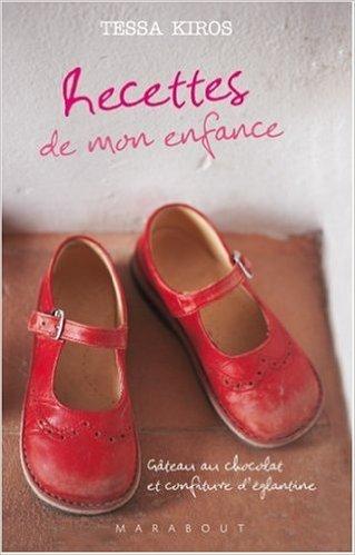 Recettes de mon enfance : Gâteau au chocolat et confiture d'églantine de Tessa Kiros,Manos Chatzikonstantis (Photographies),Françoise Huet (Traduction) ( 22 mai 2007 )