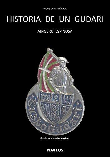 Historia de un Gudari: El Euzko Gudarostea y la guerra en Euskadi por Aingeru Espinosa